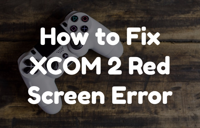 XCOM 2 Red Screen Error
